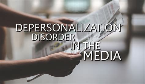 Depersonalization Disorder in the Media